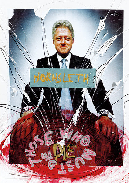"""CLINTON"" Wall Art by Hornsleth. Affordable art poster, created from the original art piece. A picture of Bill Clinton on a grey / black background with the words ""THOSE WHO MUST DIE"" written over it."