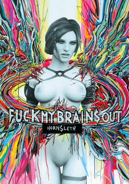 """F*CK MY BRAINS OUT DIGITAL"" Wall Art Poster by Hornsleth. Colorful paint strokes on canvas, with big uppercase silver letters emerging from a sexy woman - which is actually a sexdoll - in the middle of the painting."