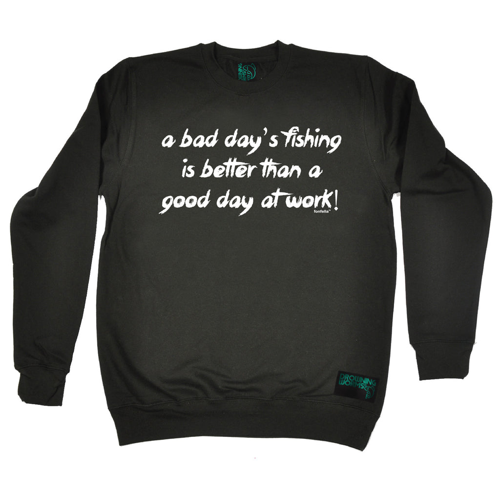 Drowning Worms A Bad Day's Fishing Better Than A Good Day At Work Sweatshirt