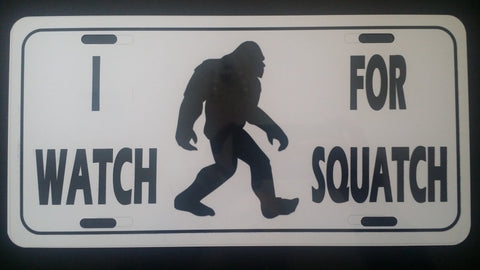 """I Watch For Squatch"" License Plate"