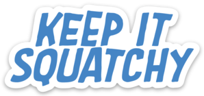 Keep It Squatchy Sticker