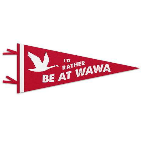 I'D RATHER BE AT WAWA Red Felt Pennant