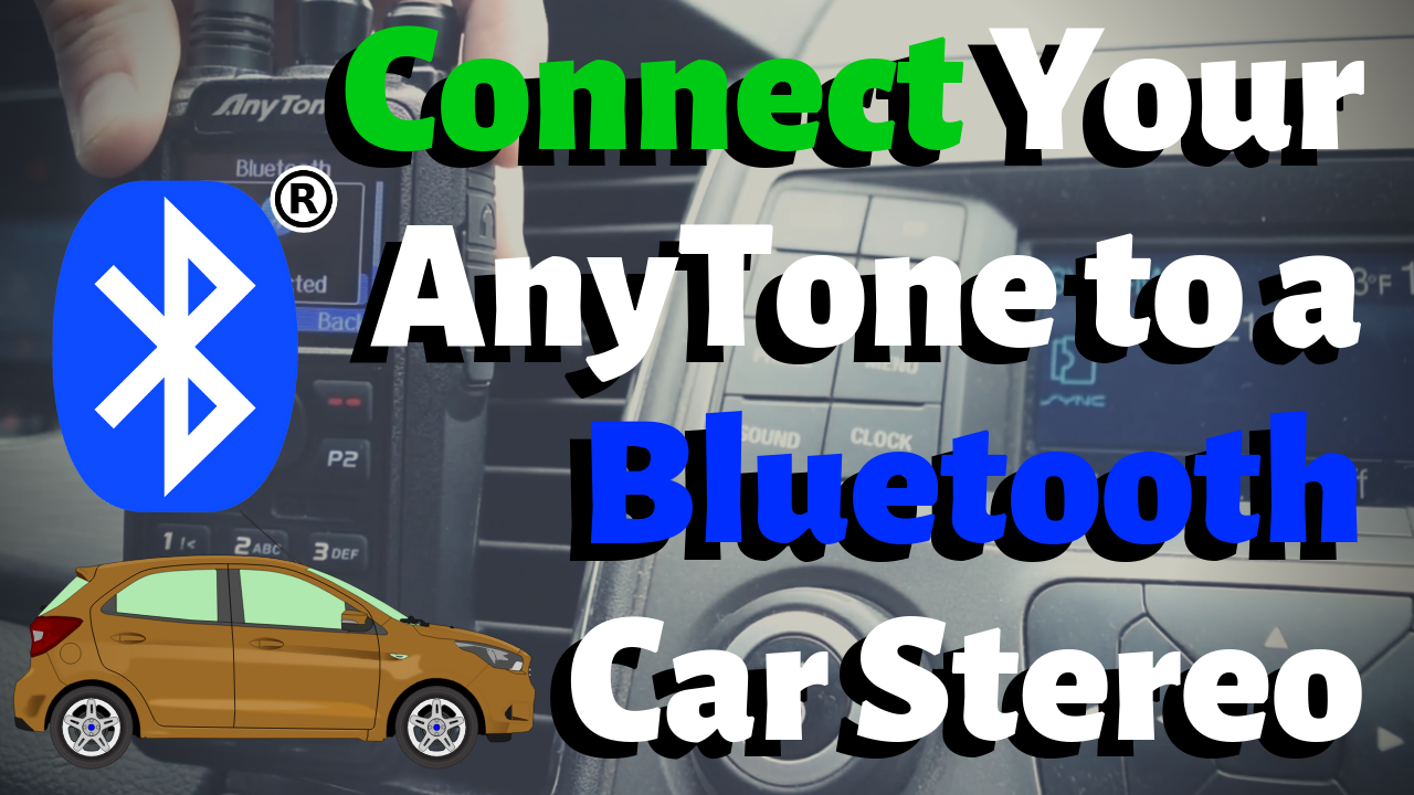 How to Connect Your AnyTone to a Bluetooth Car Stereo