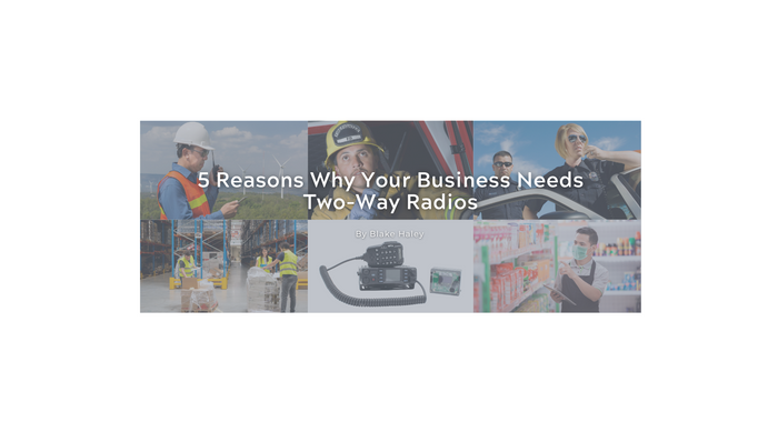 5 Reasons Why Your Business Needs Two-Way Radios