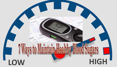 7 WAYS TO MAINTAIN HEALTHY BLOOD SUGARS