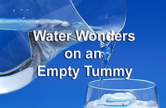 WATER WONDERS ON AN EMPTY TUMMY