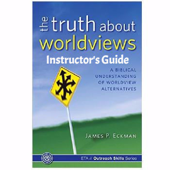 The Truth About Worldviews Instructor's Guide   (Download)