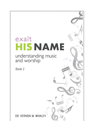 Exalt His Name - Understanding Music and Worship - Book 2
