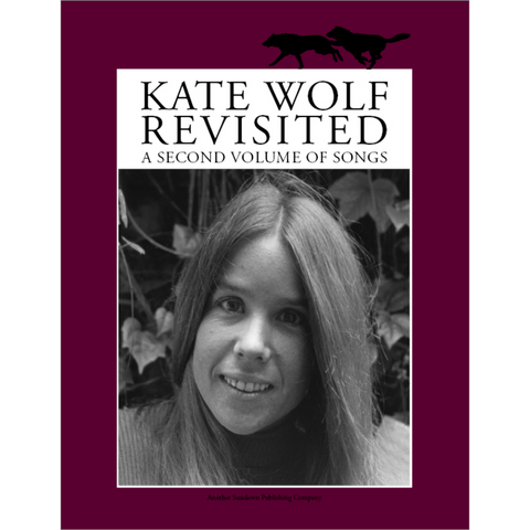 The Kate Wolf Revisited: A Second Volume of Songs (Book)