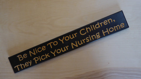 Be nice to your children they pick your nursing home