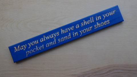 May you always have a shell in your pocket and sand in your shoes