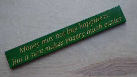 Money may not buy happiness. But it sure makes misery much easier