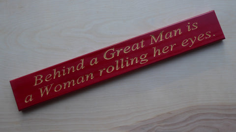 Behind a Great Man is a Woman, Rolling Her Eyes