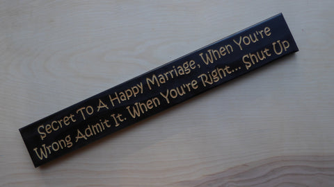 Secret To A Happy Marriage. When You're Wrong Admit It. When You're Right... Shut Up