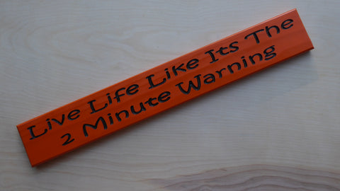 Live Life Like It's The 2 Minute Warning