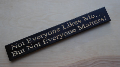 Not Everyone Likes Me…  But Not Everyone Matters!