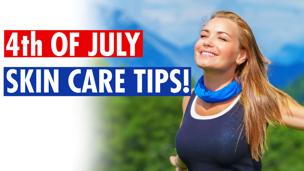 4th of July Skin Care Tips