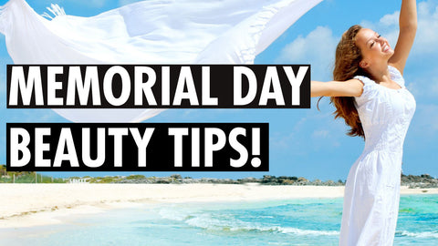 Memorial Day Beauty Tips!