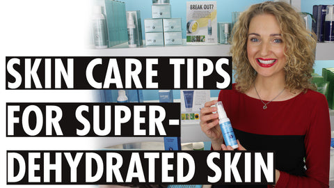 Skin Care Tips for Super-Dehydrated Skin