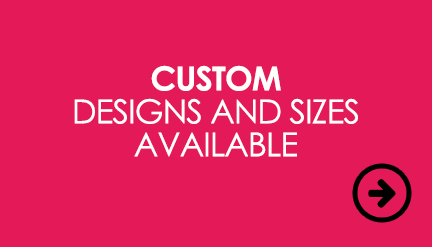 Custom designs and sizes available