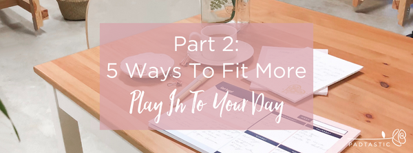 5 Ways To Fit More Of 'What Matters' Into Your Day (Part 2)