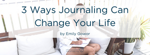 The Power of Journaling: 3 Ways Keeping A Journal Can Change Your Daily Life