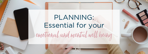 5 Ways Planning Is Good For Your Mental and Emotional Wellbeing