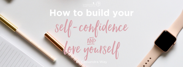 How to build your self confidence and love yourself