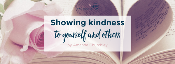 How to be kind - to yourself and to others.