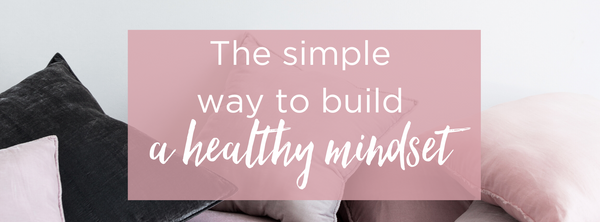 The Simple Way to Build a Healthy Mindset (+ Free Download)