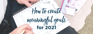 How to create meaningful goals for 2021