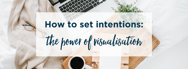 How to set intentions: The power of visualisation