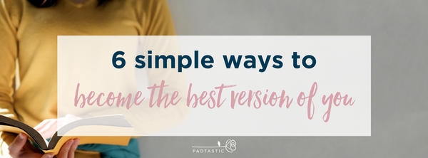 6 Simple Ways to Become the Best Version of You