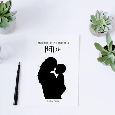 Printable Custom Silhouette + Quote - You Made Me A Mother