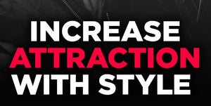 ULTIMATE Cheat Sheet to Increase Attraction with Style