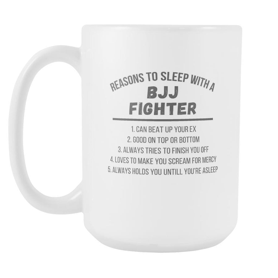 5 Reasons to sleep with BJJ Fighter mug - BJJ Coffee Cup (15oz) White