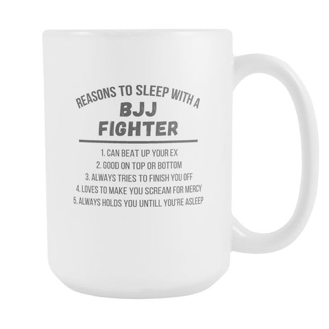 5 Reasons to sleep with BJJ Fighter mug - BJJ Coffee Cup (15oz) White-Drinkware-Teelime | shirts-hoodies-mugs