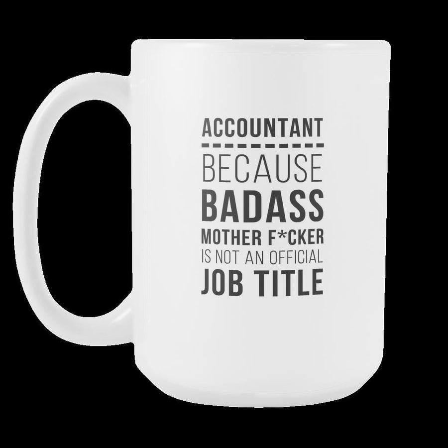 Accountant Mug - Because Badass Mother F*cker is not an official job title-Drinkware-Teelime | shirts-hoodies-mugs
