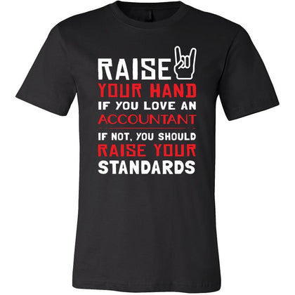 Accountant Shirt - Raise your hand if you love Accountant, if not raise your standarts - Profession Gift-T-shirt-Teelime | shirts-hoodies-mugs