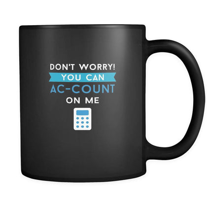 Accounting Don't worry! You can ac-count on me 11oz Black Mug-Drinkware-Teelime | shirts-hoodies-mugs