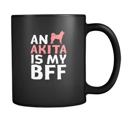 Akita an Akita is my bff 11oz Black Mug-Drinkware-Teelime | shirts-hoodies-mugs