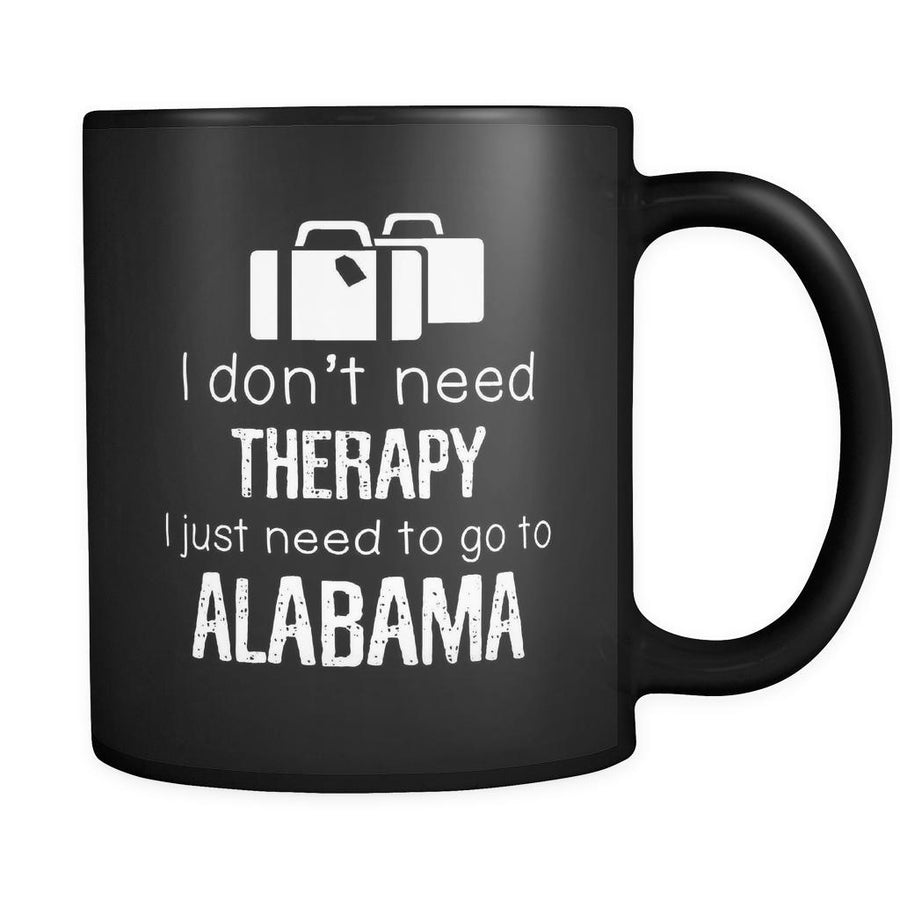 Alabama I Don't Need Therapy I Need To Go To Alabama 11oz Black Mug