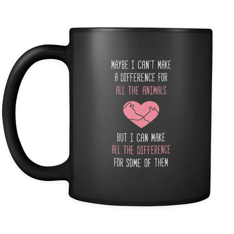 Animal Rescue Maybe I can't make a difference for all the animals but I can make all the difference for some of them 11oz Black Mug-Drinkware-Teelime | shirts-hoodies-mugs