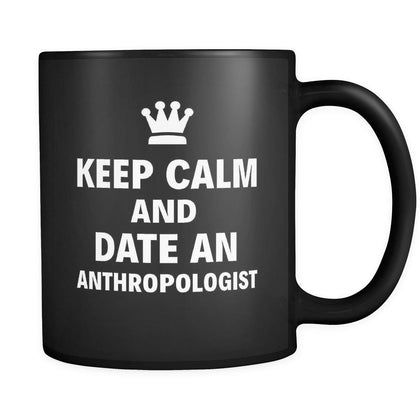 "Anthropologist Keep Calm And Date An ""Anthropologist"" 11oz Black Mug-Drinkware-Teelime 