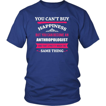 Anthropologist Shirt - You can't buy happiness but you can become a Anthropologist and that's pretty much the same thing Profession-T-shirt-Teelime | shirts-hoodies-mugs