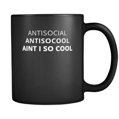 Introverts - Antisocial Antisocool Aint I So Cool - 11oz Black Mug-Drinkware-Teelime | shirts-hoodies-mugs