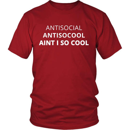 Antisocial - Antisocial Antisocool Aint I So Cool - Antisocial Funny Shirt-T-shirt-Teelime | shirts-hoodies-mugs
