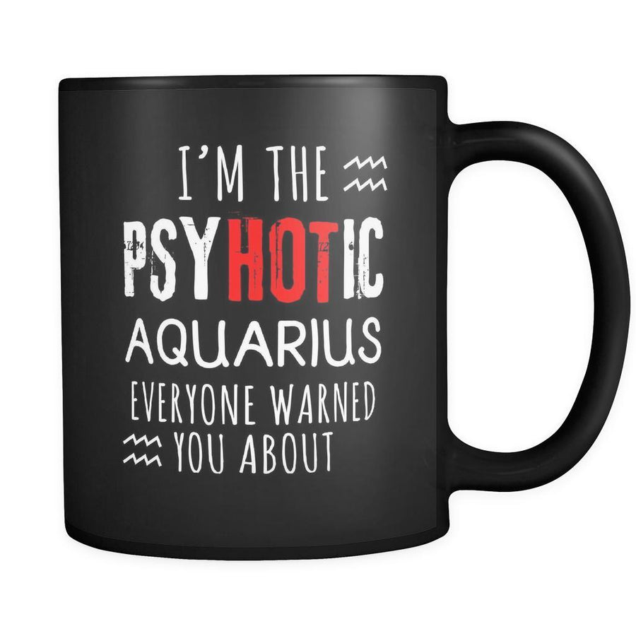 Aquarius I'm The PsyHOTic Aquarius Everyone Warned You About 11oz Black Mug-Drinkware-Teelime | shirts-hoodies-mugs