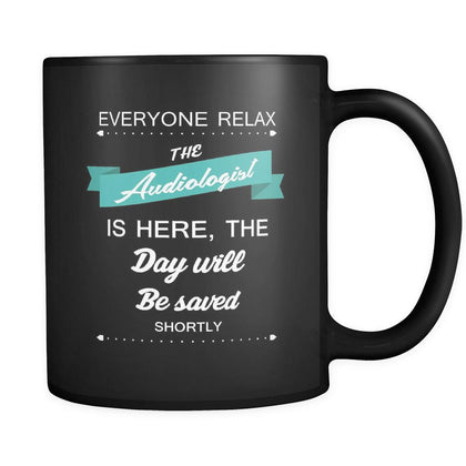 Audiologist - Everyone relax the Audiologist is here, the day will be save shortly - 11oz Black Mug-Drinkware-Teelime | shirts-hoodies-mugs