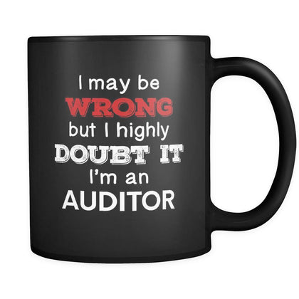 Auditor I May Be Wrong But I Highly Doubt It I'm Auditor 11oz Black Mug-Drinkware-Teelime | shirts-hoodies-mugs